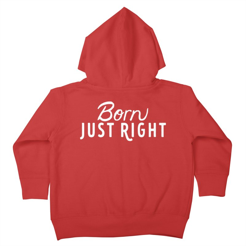 Born Just Right white lettering Kids Toddler Zip-Up Hoody by bornjustright's Artist Shop