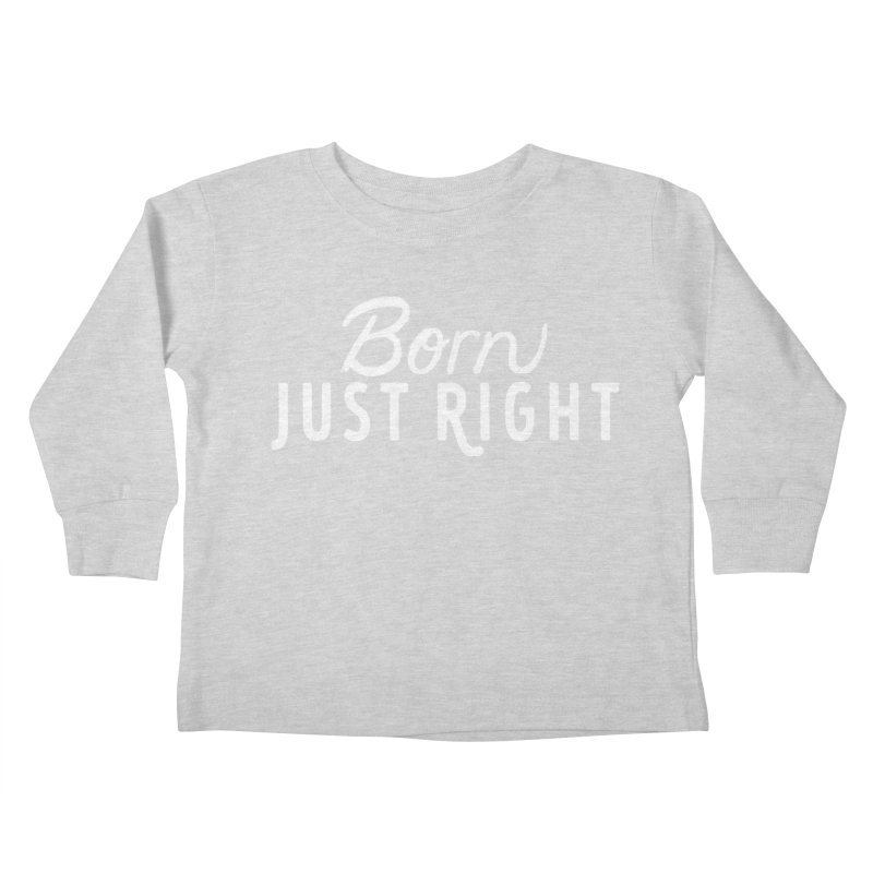 Born Just Right white lettering Kids Toddler Longsleeve T-Shirt by bornjustright's Artist Shop