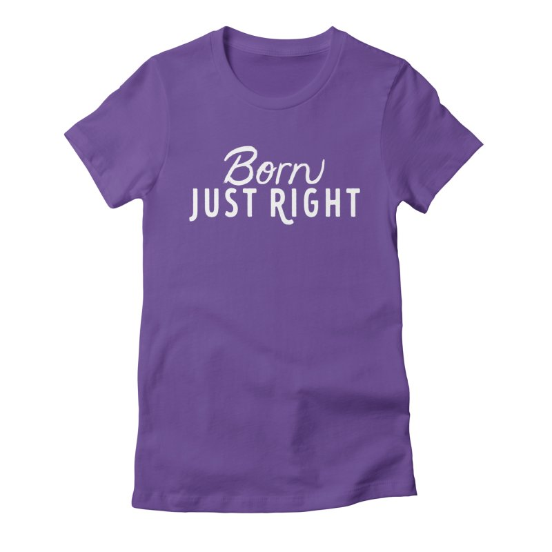 Born Just Right white lettering in Women's Fitted T-Shirt Purple by bornjustright's Artist Shop