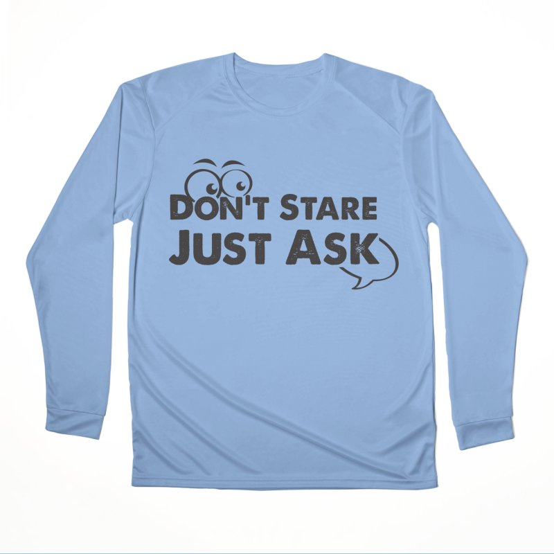 DON'T STARE Women's Performance Unisex Longsleeve T-Shirt by bornjustright's Artist Shop