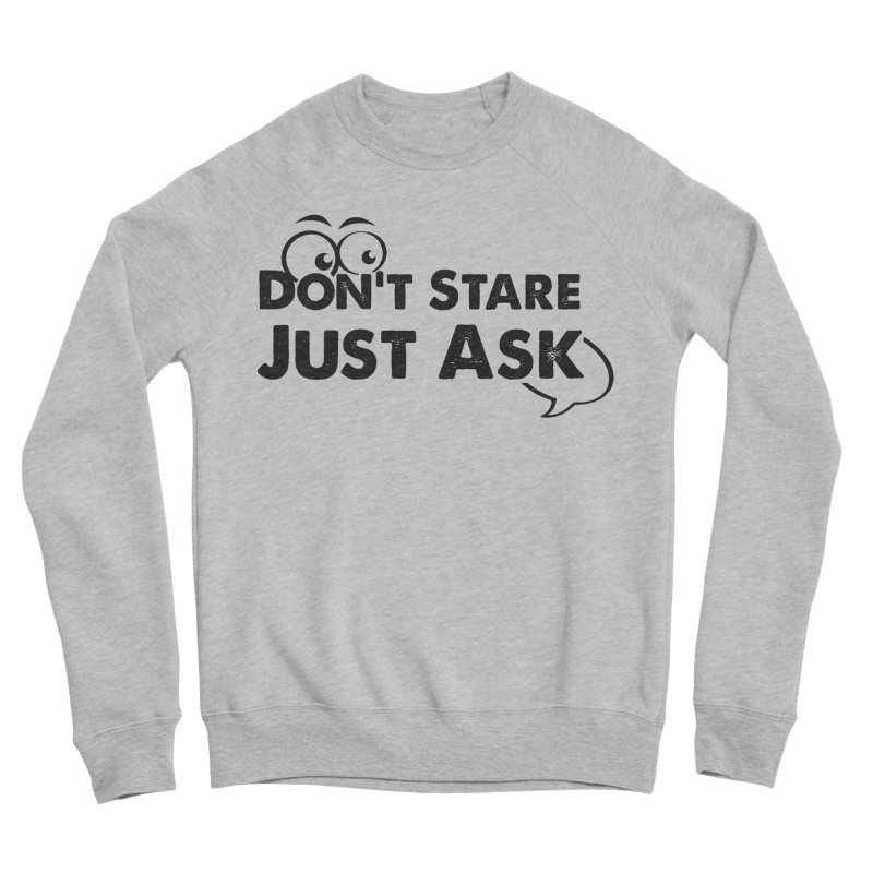 DON'T STARE Women's Sponge Fleece Sweatshirt by bornjustright's Artist Shop