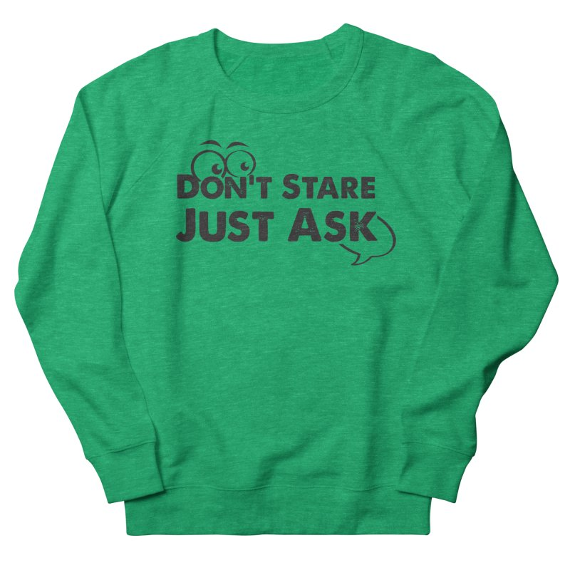 DON'T STARE Women's French Terry Sweatshirt by bornjustright's Artist Shop