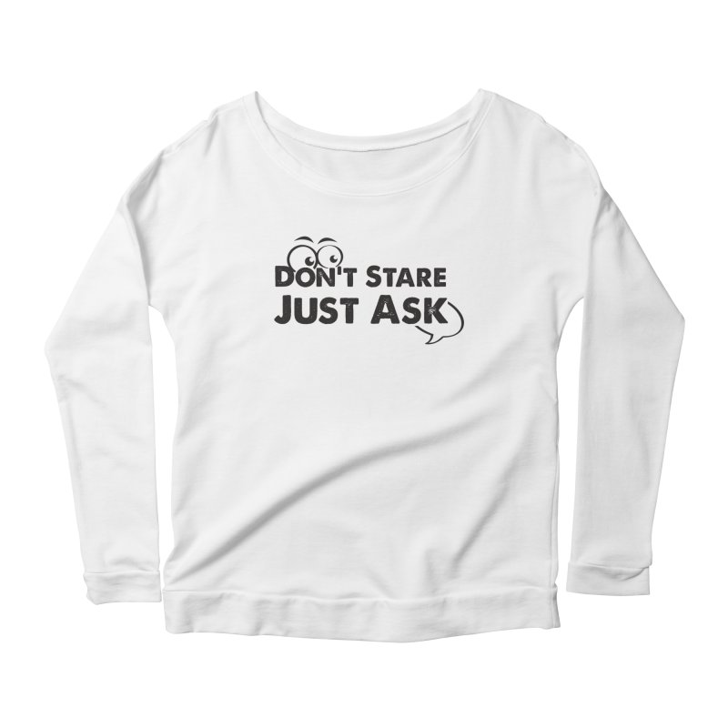 DON'T STARE Women's Scoop Neck Longsleeve T-Shirt by bornjustright's Artist Shop