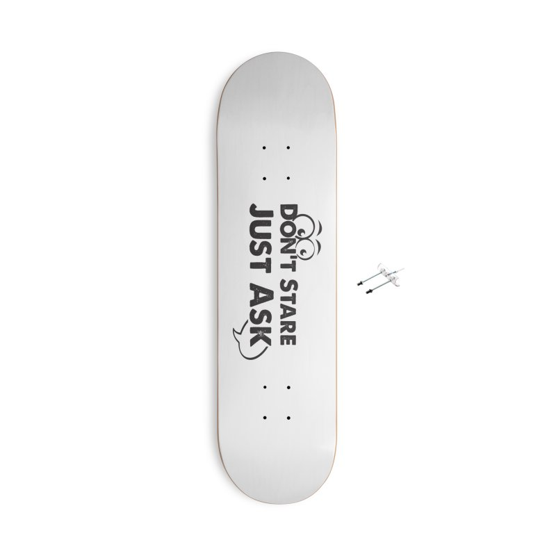 DON'T STARE Accessories With Hanging Hardware Skateboard by bornjustright's Artist Shop