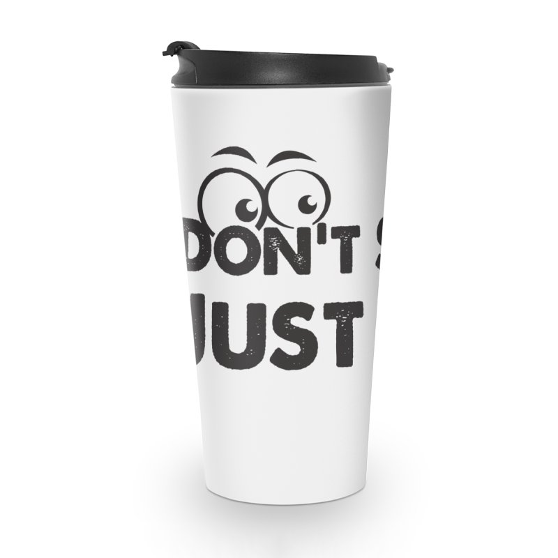 DON'T STARE Accessories Travel Mug by bornjustright's Artist Shop