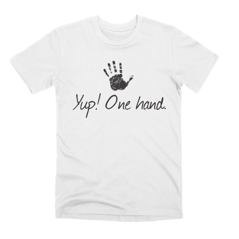 Yup! One Hand. Men's T-Shirt by bornjustright's Artist Shop