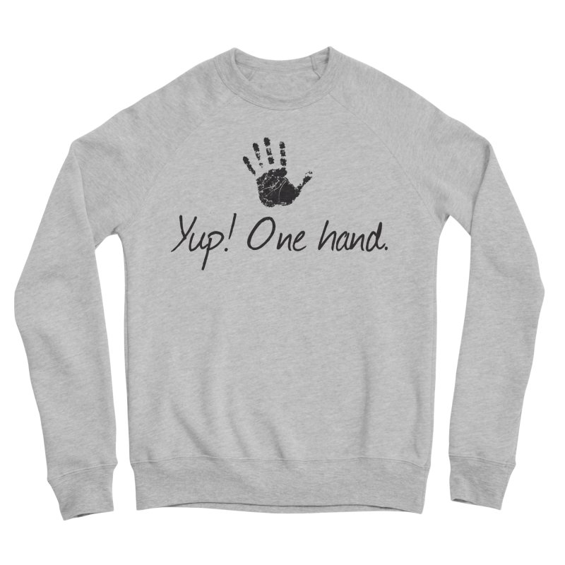 Yup! One Hand. Men's Sponge Fleece Sweatshirt by bornjustright's Artist Shop