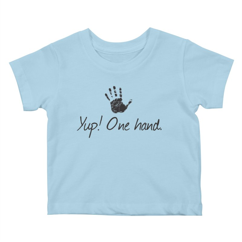 Yup! One Hand. Kids Baby T-Shirt by bornjustright's Artist Shop