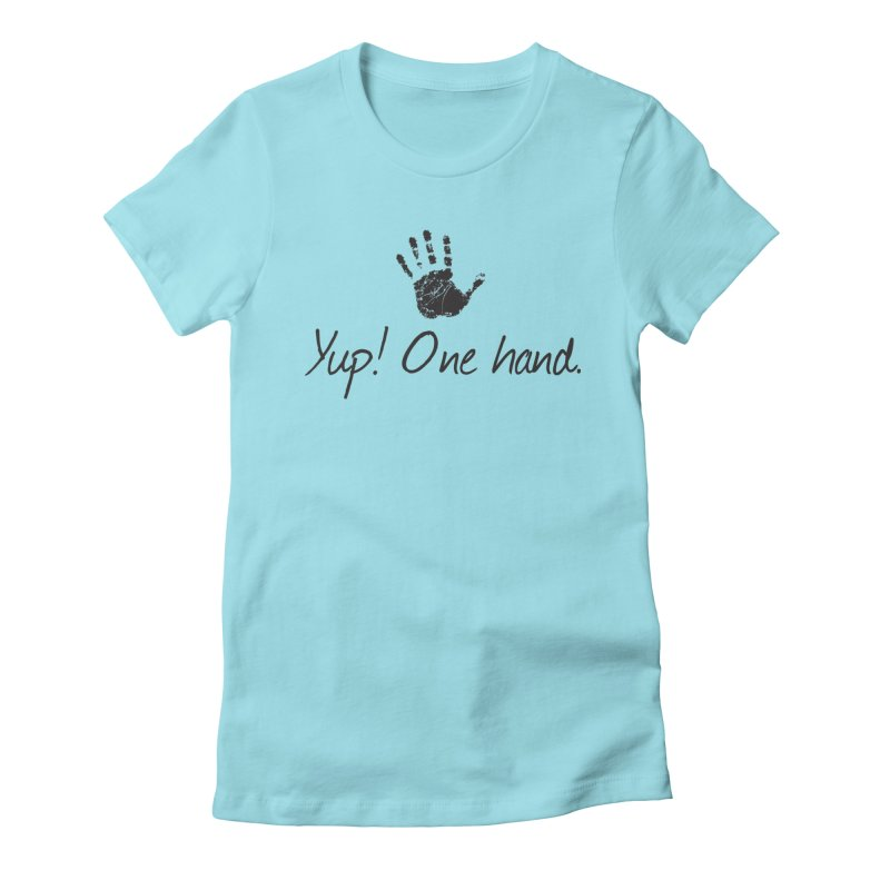 Yup! One Hand. Women's T-Shirt by bornjustright's Artist Shop