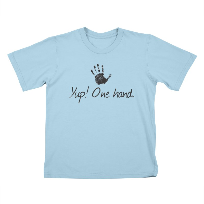 Yup! One Hand. Kids T-Shirt by bornjustright's Artist Shop