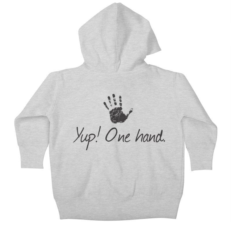 Yup! One Hand. Kids Baby Zip-Up Hoody by bornjustright's Artist Shop