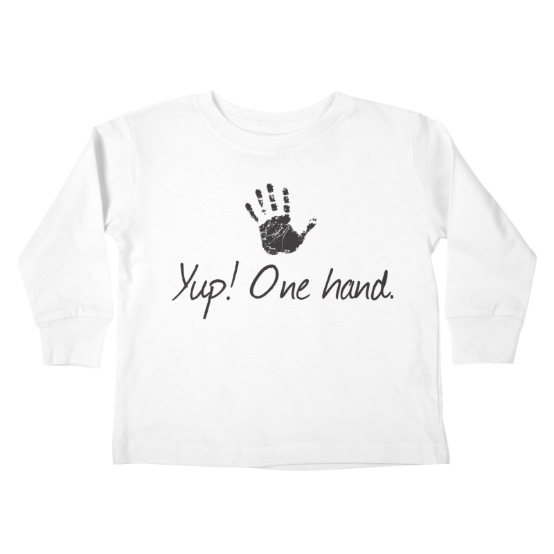 Yup! One Hand. Kids Toddler Longsleeve T-Shirt by bornjustright's Artist Shop