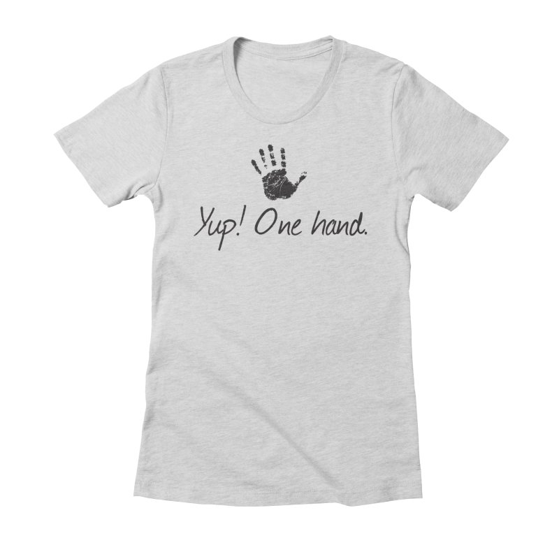 Yup! One Hand. Women's Fitted T-Shirt by bornjustright's Artist Shop