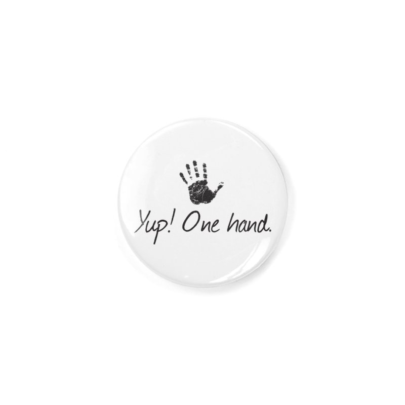 Yup! One Hand. Accessories Button by bornjustright's Artist Shop
