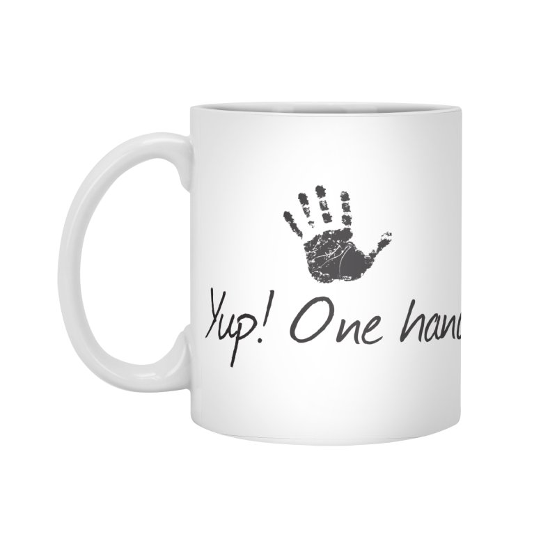 Yup! One Hand. Accessories Standard Mug by bornjustright's Artist Shop