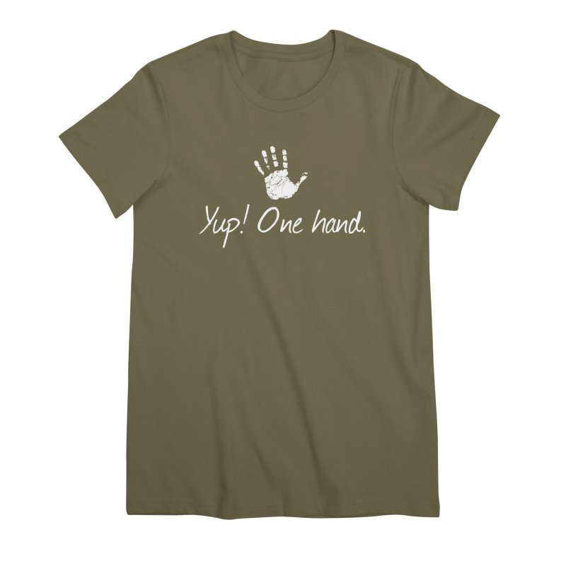 Yup! One hand. White lettering Women's Premium T-Shirt by bornjustright's Artist Shop