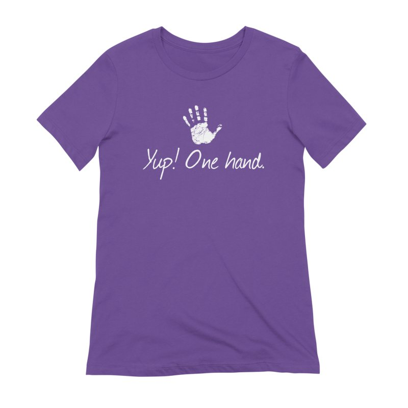 Yup! One hand. White lettering Women's Extra Soft T-Shirt by bornjustright's Artist Shop