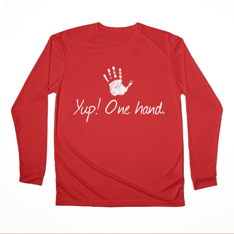 Yup! One hand. White lettering Women's Performance Unisex Longsleeve T-Shirt by bornjustright's Artist Shop