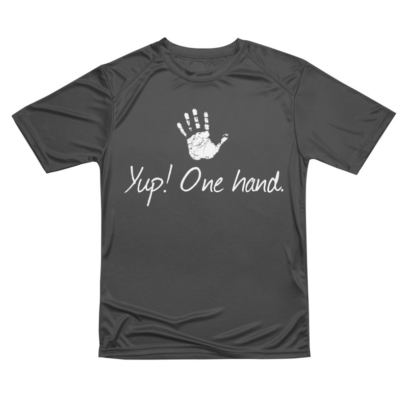 Yup! One hand. White lettering Women's Performance Unisex T-Shirt by bornjustright's Artist Shop