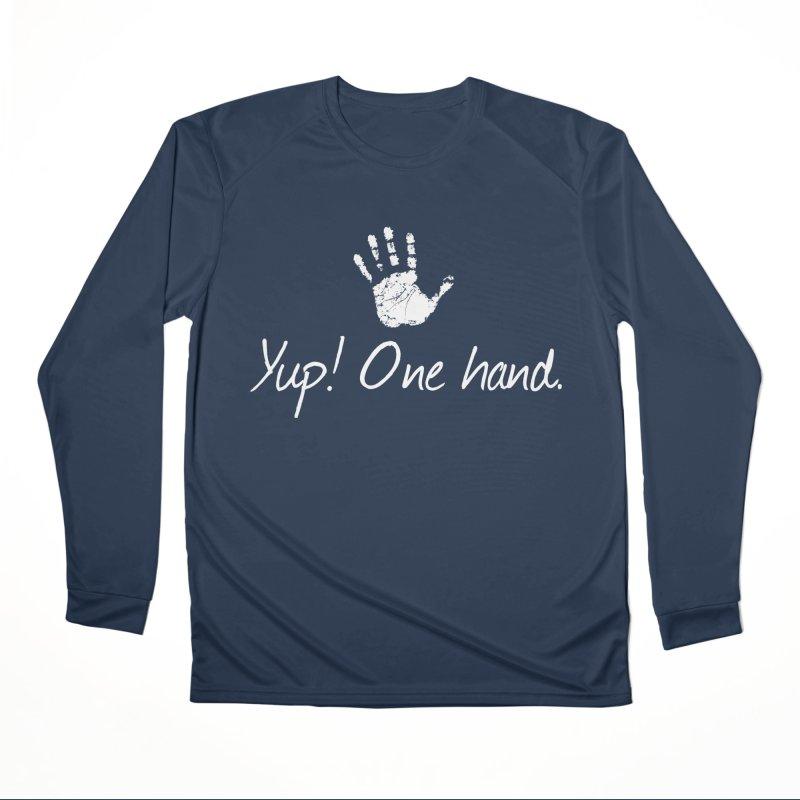 Yup! One hand. White lettering Women's Performance Unisex Longsleeve T-Shirt by bornjustright's Artist Shop