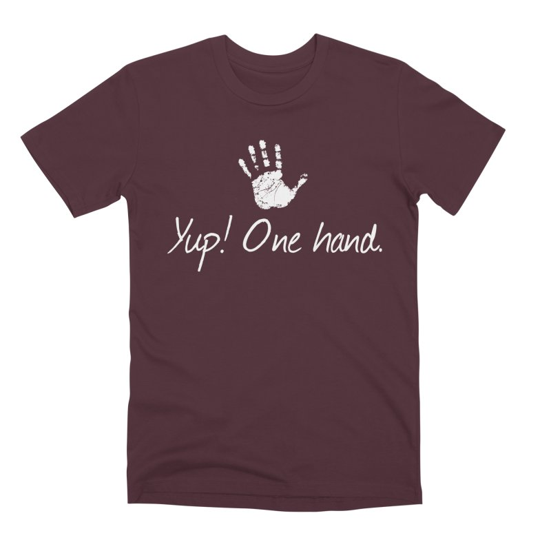 Yup! One hand. White lettering Men's Premium T-Shirt by bornjustright's Artist Shop