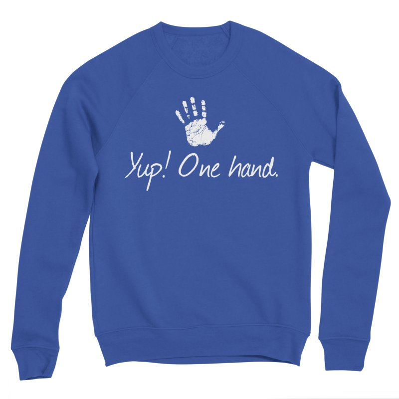 Yup! One hand. White lettering Men's Sweatshirt by bornjustright's Artist Shop