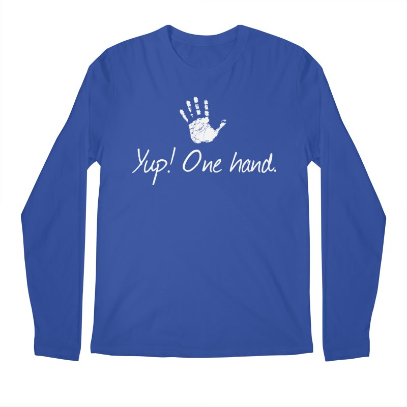 Yup! One hand. White lettering Men's Regular Longsleeve T-Shirt by bornjustright's Artist Shop