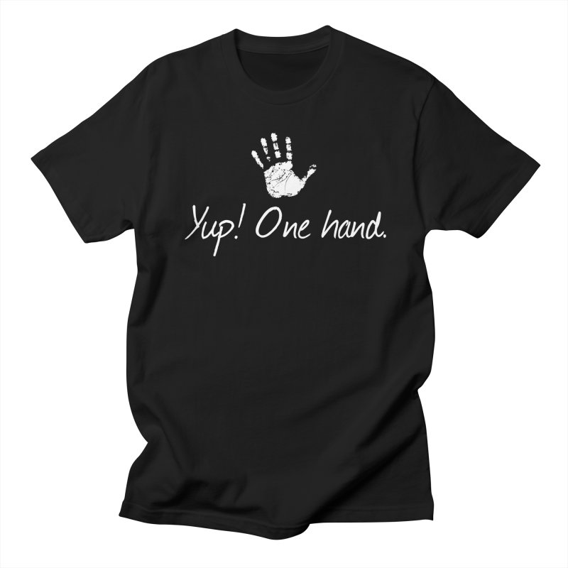 Yup! One hand. White lettering Women's Regular Unisex T-Shirt by bornjustright's Artist Shop