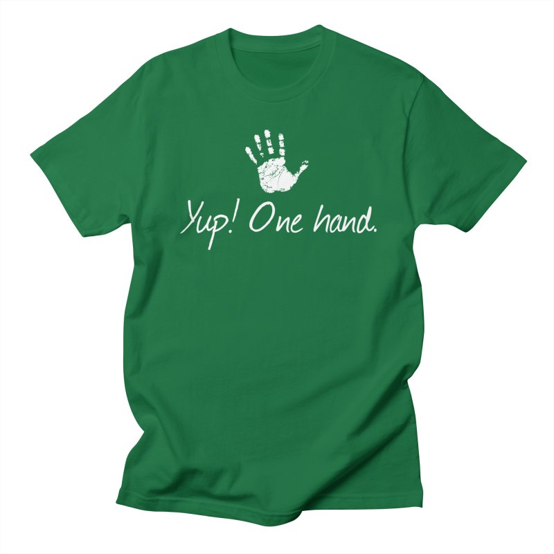 Yup! One hand. White lettering Women's Regular Unisex T-Shirt by bornjustright's Artist Shop