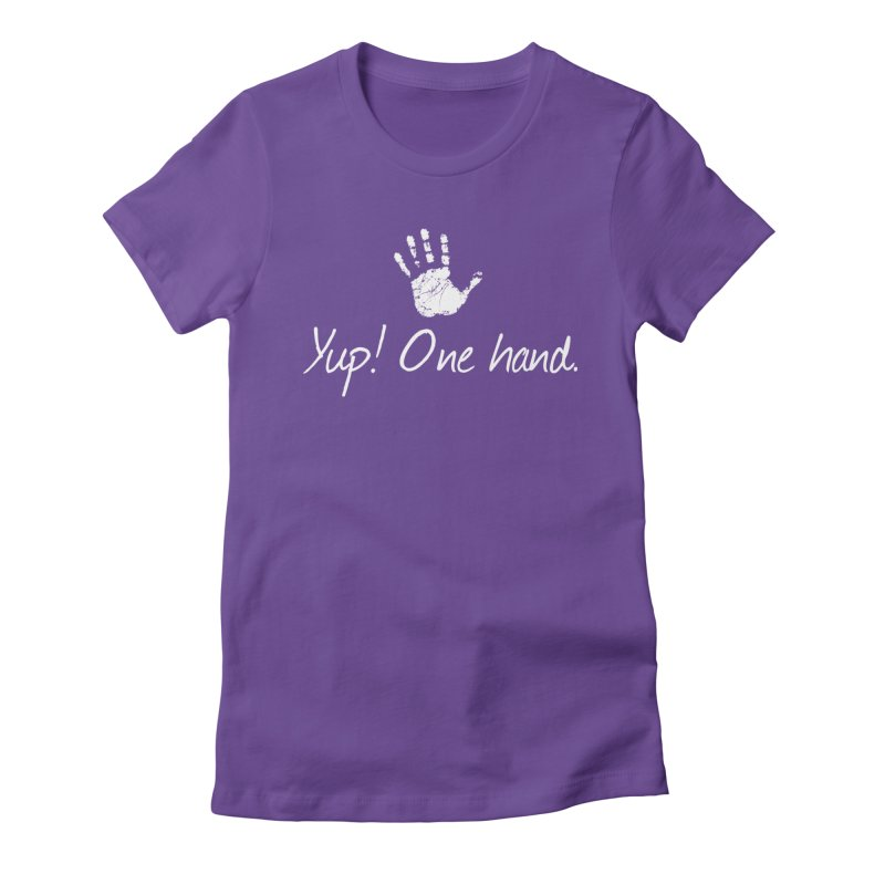 Yup! One hand. White lettering Women's Fitted T-Shirt by bornjustright's Artist Shop
