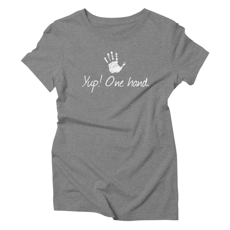 Yup! One hand. White lettering Women's Triblend T-Shirt by bornjustright's Artist Shop