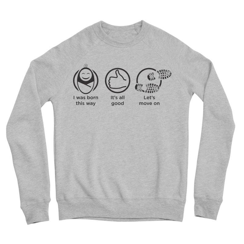 I WAS BORN THIS WAY Men's Sponge Fleece Sweatshirt by bornjustright's Artist Shop