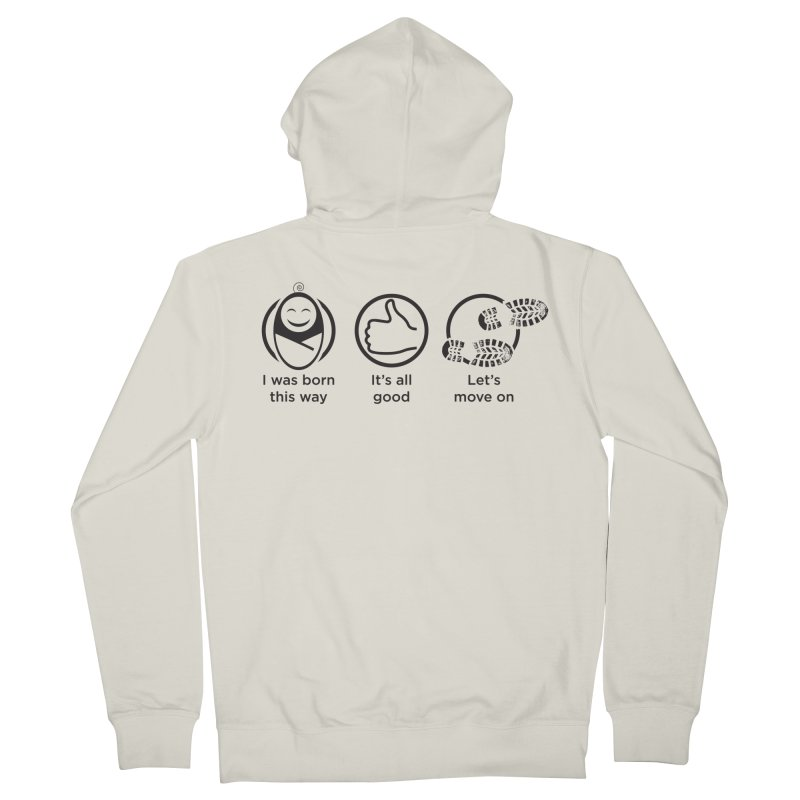 I WAS BORN THIS WAY Men's French Terry Zip-Up Hoody by bornjustright's Artist Shop
