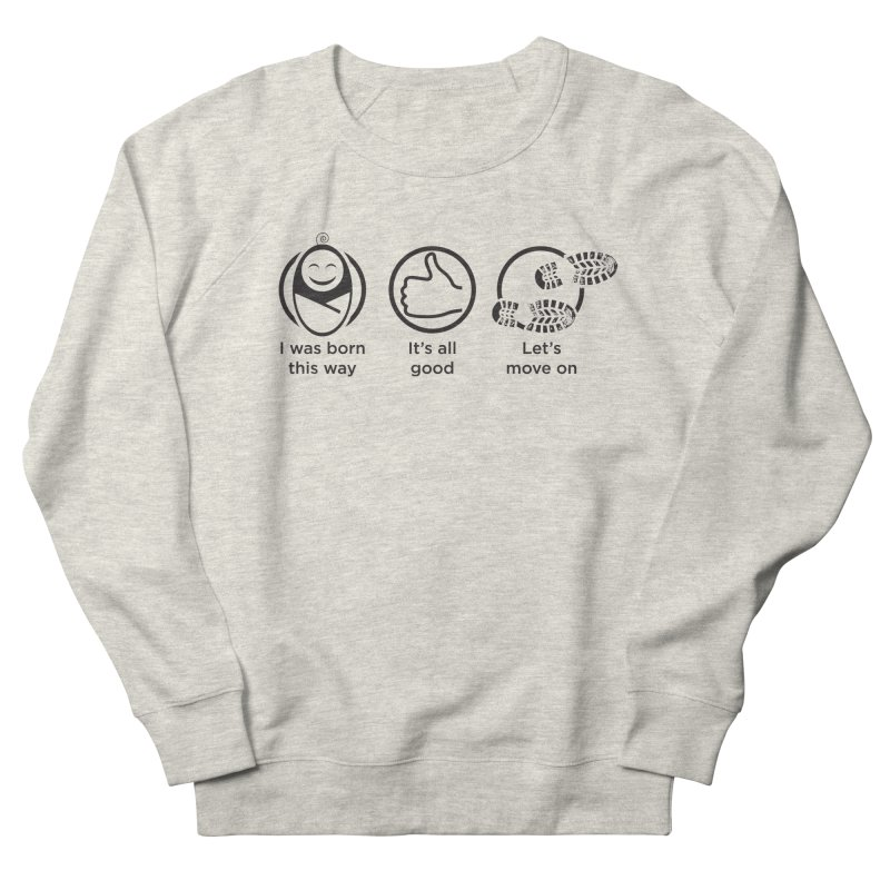 I WAS BORN THIS WAY Men's French Terry Sweatshirt by bornjustright's Artist Shop
