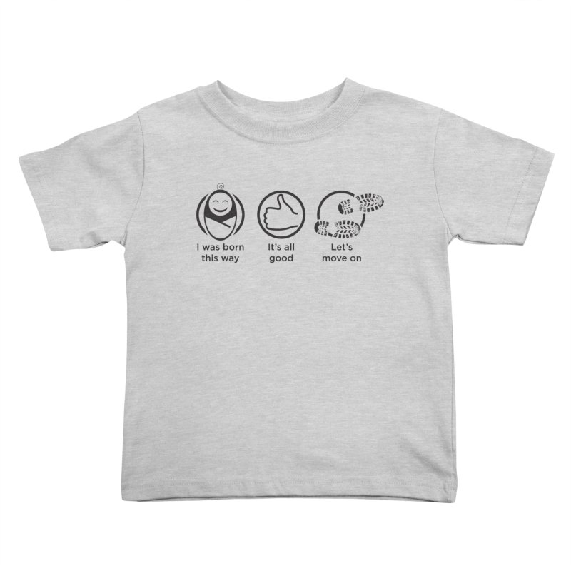 I WAS BORN THIS WAY Kids Toddler T-Shirt by bornjustright's Artist Shop