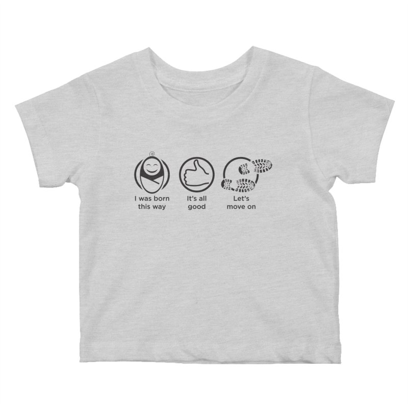 I WAS BORN THIS WAY Kids Baby T-Shirt by bornjustright's Artist Shop