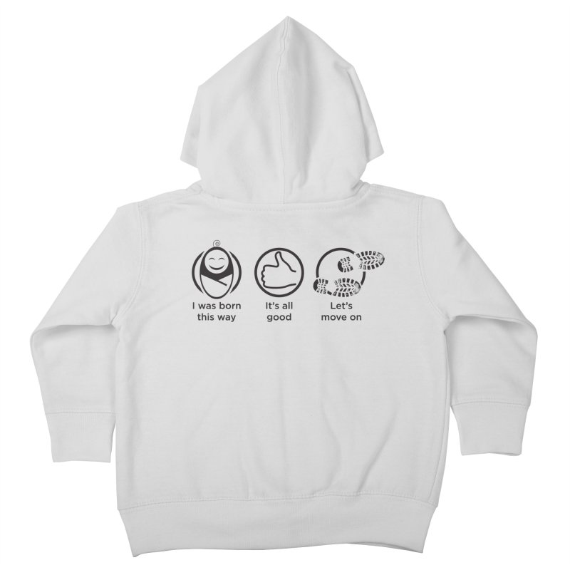 I WAS BORN THIS WAY Kids Toddler Zip-Up Hoody by bornjustright's Artist Shop