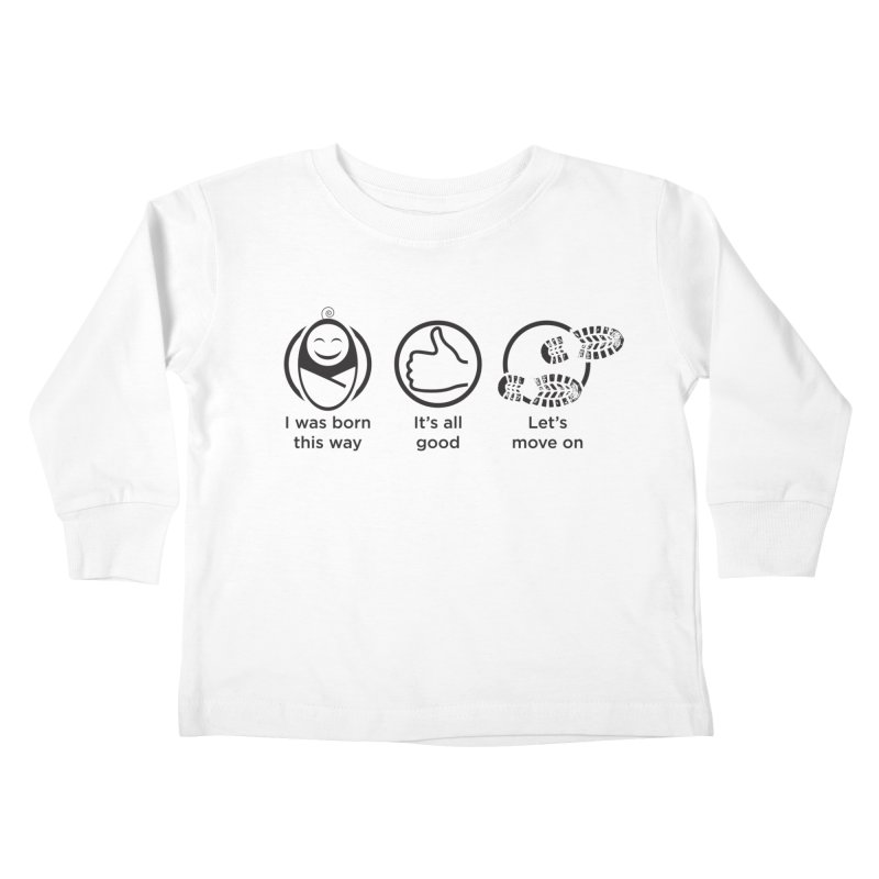 I WAS BORN THIS WAY Kids Toddler Longsleeve T-Shirt by bornjustright's Artist Shop