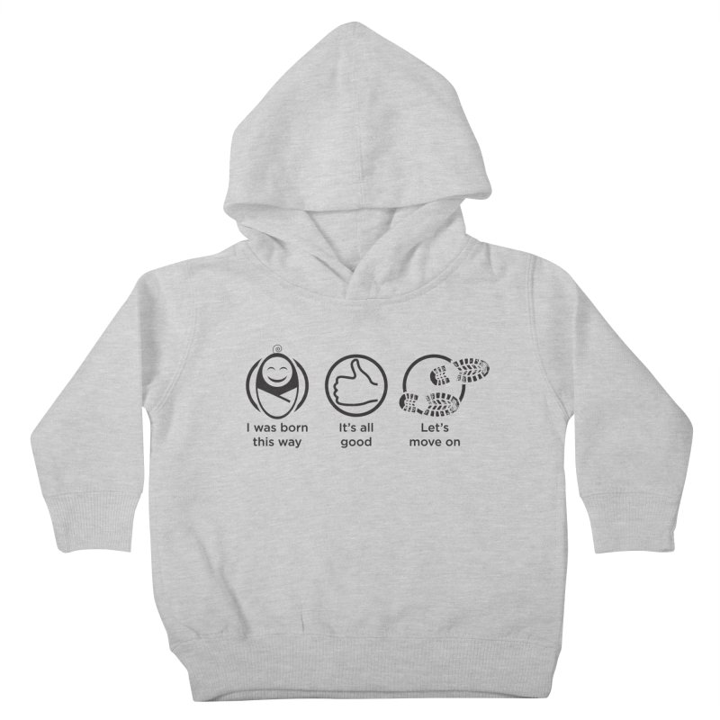 I WAS BORN THIS WAY Kids Toddler Pullover Hoody by bornjustright's Artist Shop