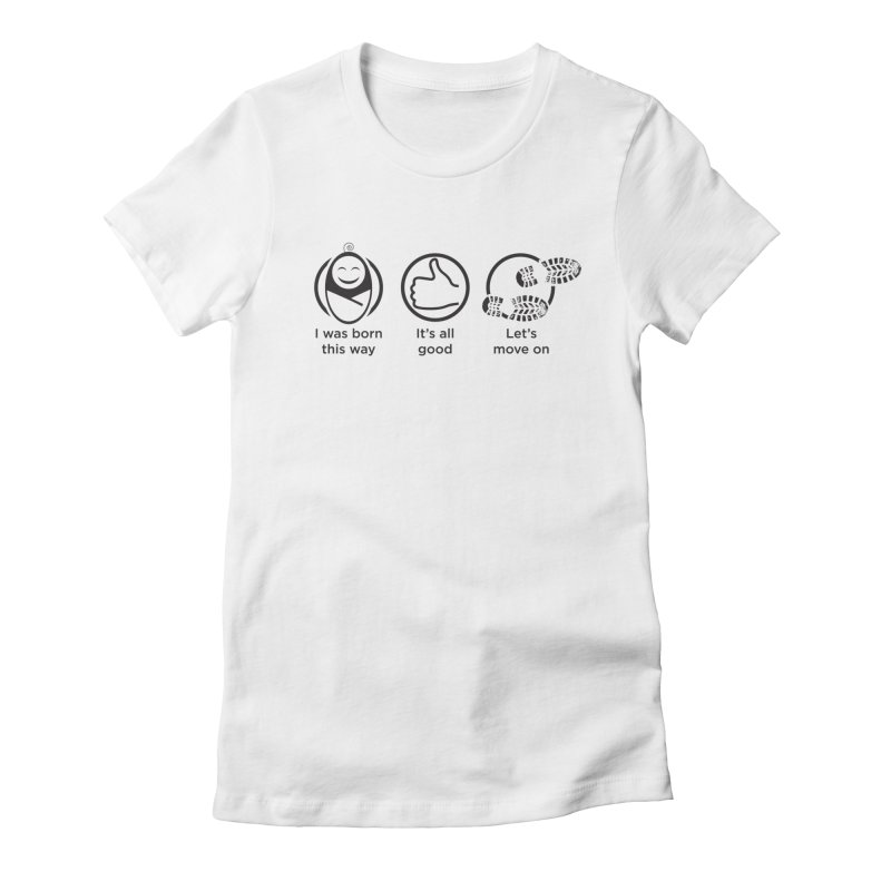 I WAS BORN THIS WAY Women's Fitted T-Shirt by bornjustright's Artist Shop