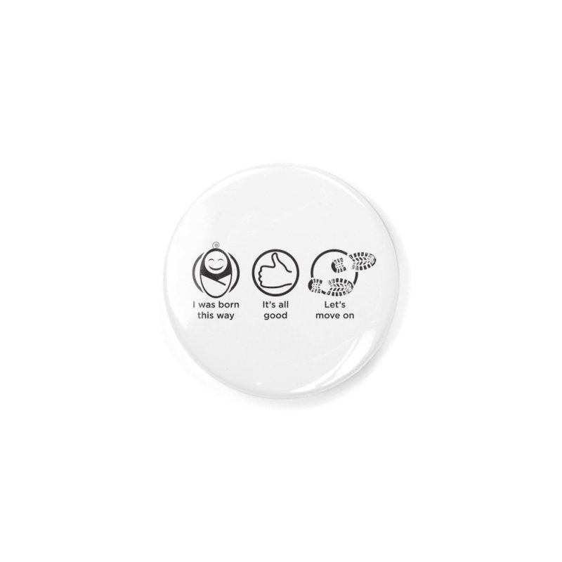 I WAS BORN THIS WAY Accessories Button by bornjustright's Artist Shop