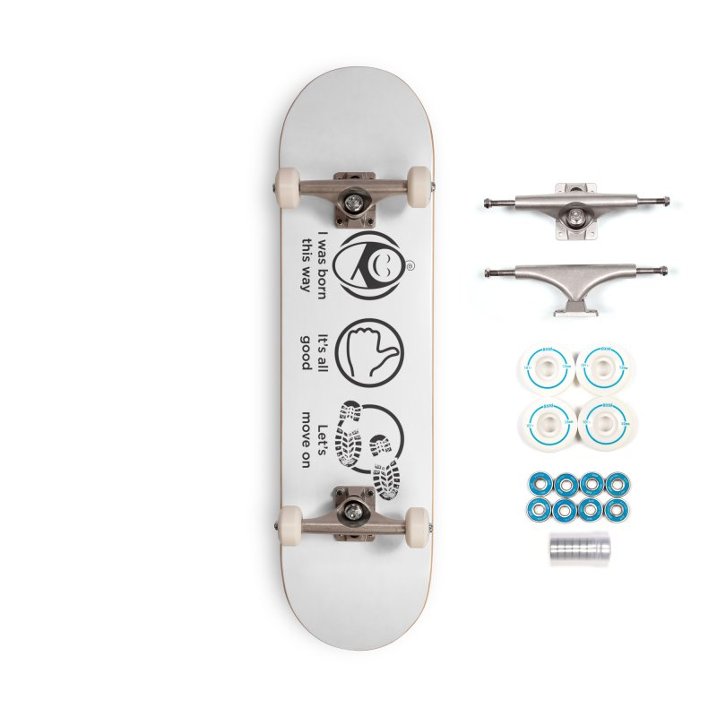 I WAS BORN THIS WAY Accessories Skateboard by bornjustright's Artist Shop