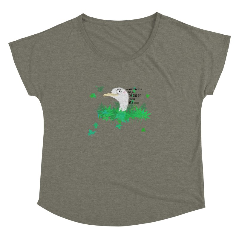 An Ostrich's eye is bigger than it's brain Women's Dolman Scoop Neck by Boshik's Tshirt Shop