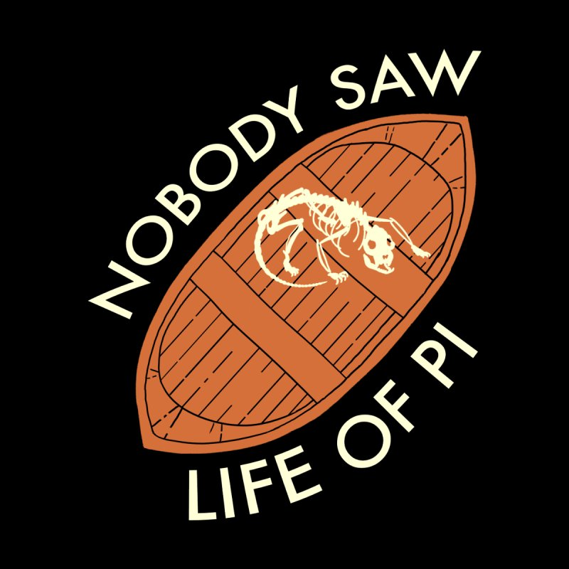Nobody Saw Life Of Pi   by [BRACKET!] T-Shirt Emporium