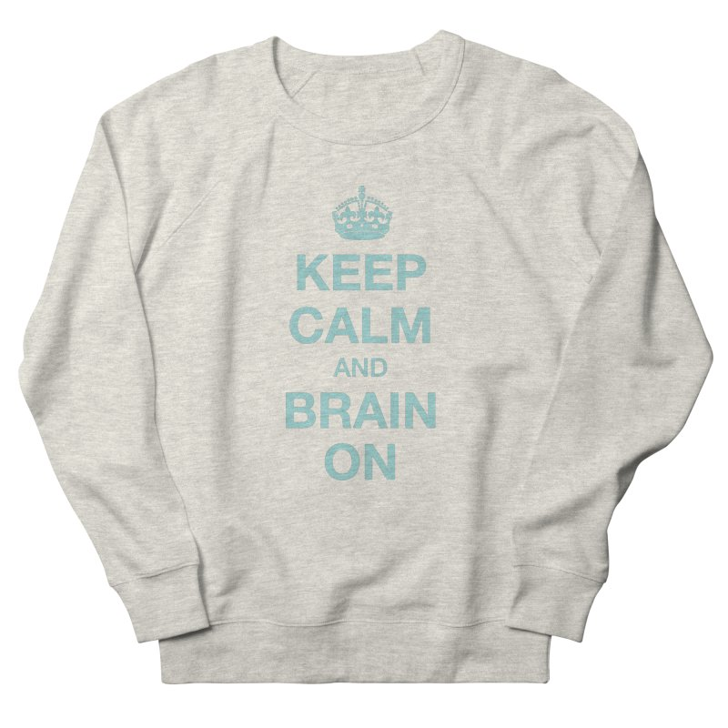 Keep Calm in Women's French Terry Sweatshirt Heather Oatmeal by Brain Injury Services Shop