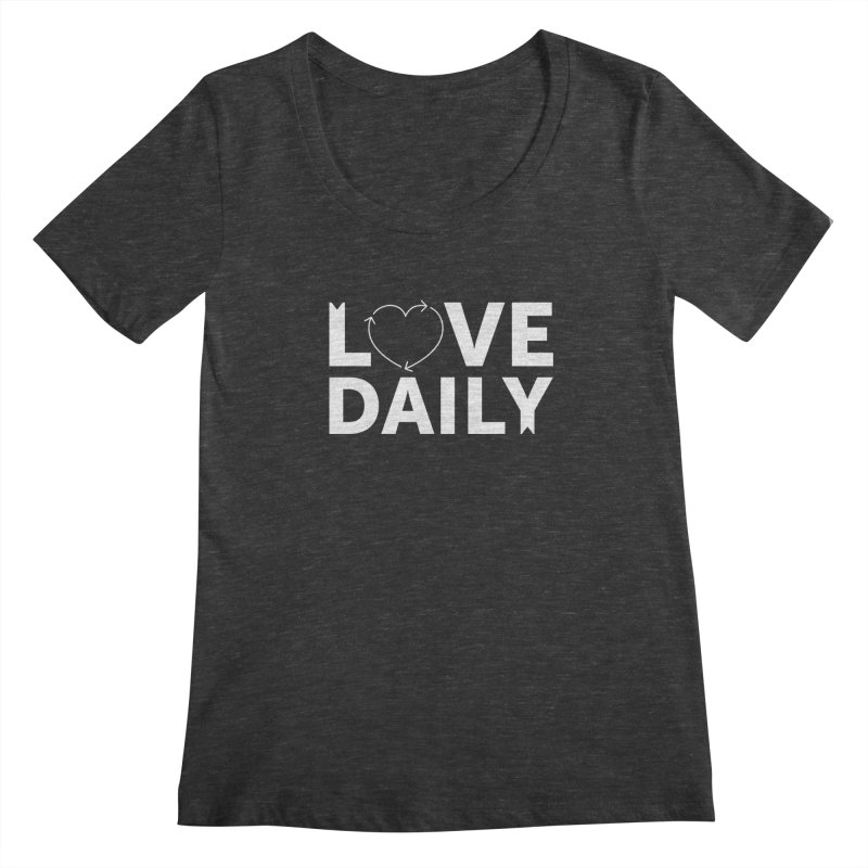 Love Daily— white text Women's Scoopneck by brandongarrison's Artist Shop