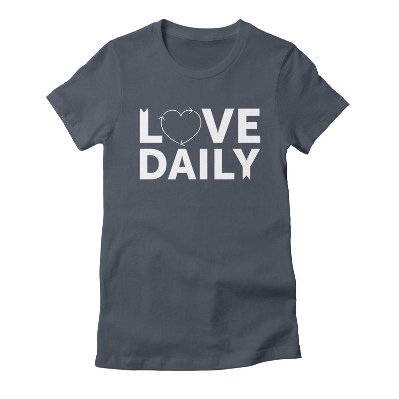 Love Daily— white text Women's T-Shirt by brandongarrison's Artist Shop