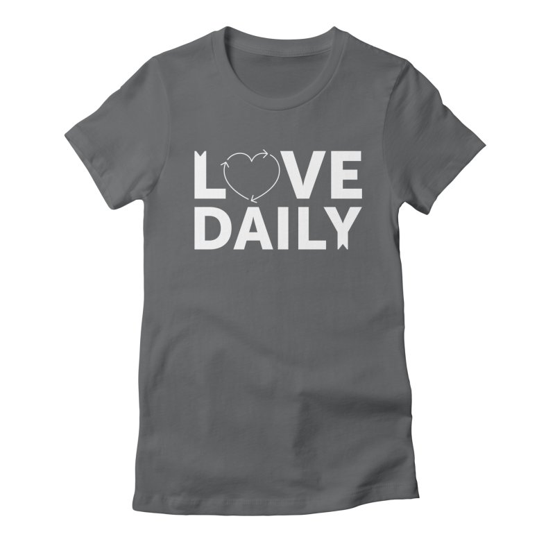 Love Daily— white text Women's Fitted T-Shirt by brandongarrison's Artist Shop