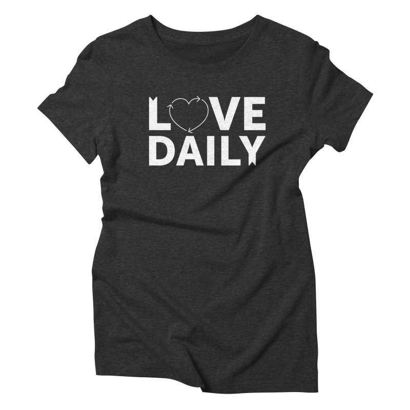 Love Daily— white text Women's Triblend T-Shirt by brandongarrison's Artist Shop