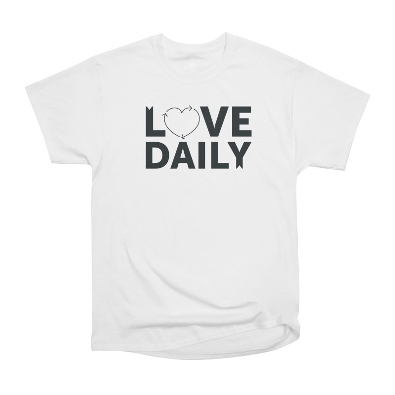 Love Daily- black text Women's Classic Unisex T-Shirt by brandongarrison's Artist Shop